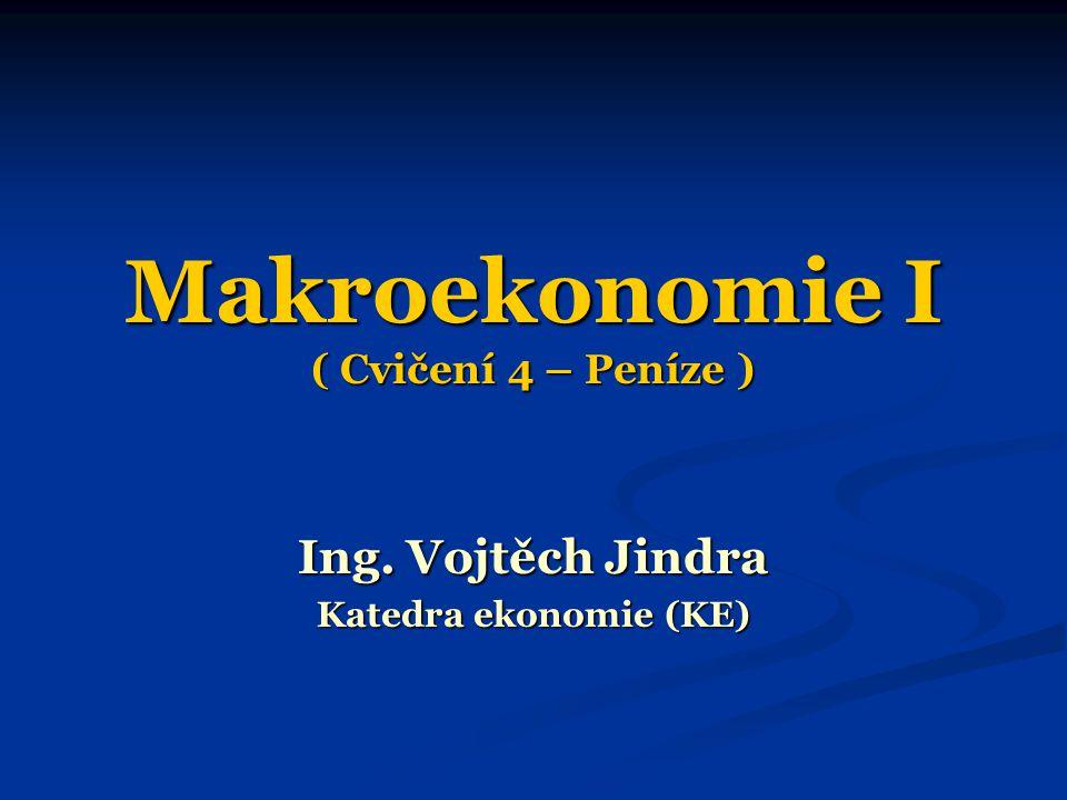 Makroekonomie I ( Cvičení 4 – Peníze )