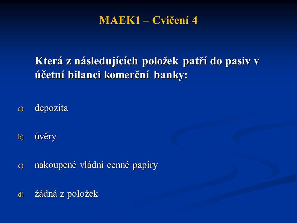 MAEK1 – Cvičení 4 Která z následujících položek patří do pasiv v účetní bilanci komerční banky: depozita.