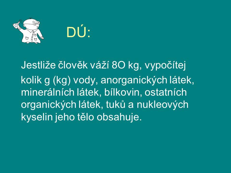 DÚ: Jestliže člověk váží 8O kg, vypočítej