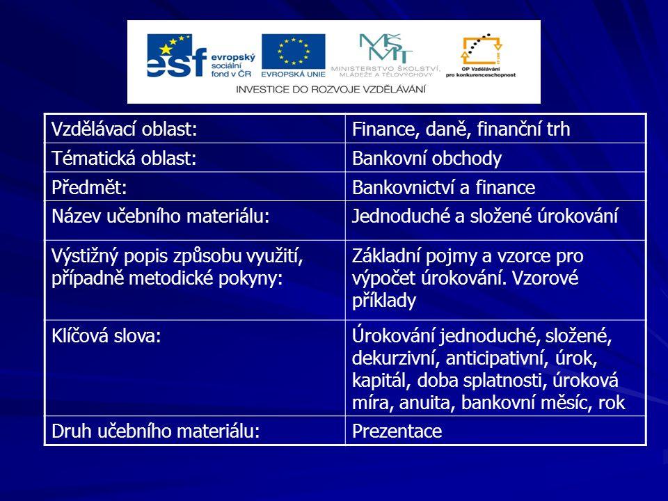 Vzdělávací oblast: Finance, daně, finanční trh. Tématická oblast: Bankovní obchody. Předmět: Bankovnictví a finance.