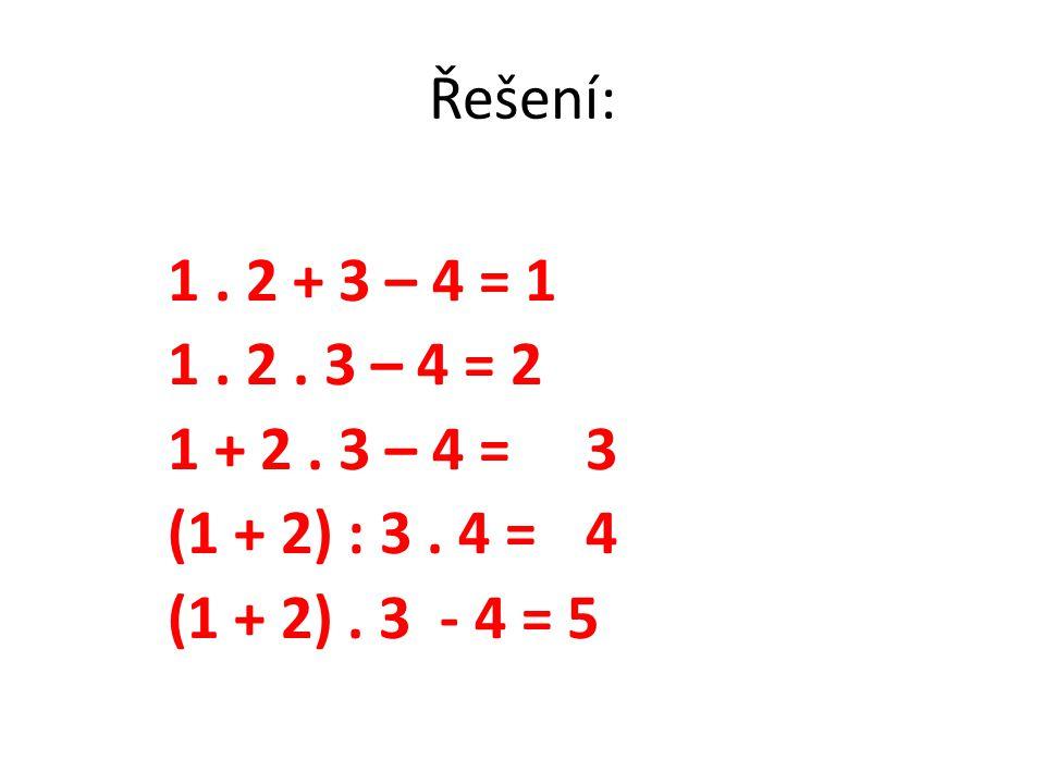 Řešení: 1 . 2 + 3 – 4 = 1. 1 . 2 . 3 – 4 = 2.
