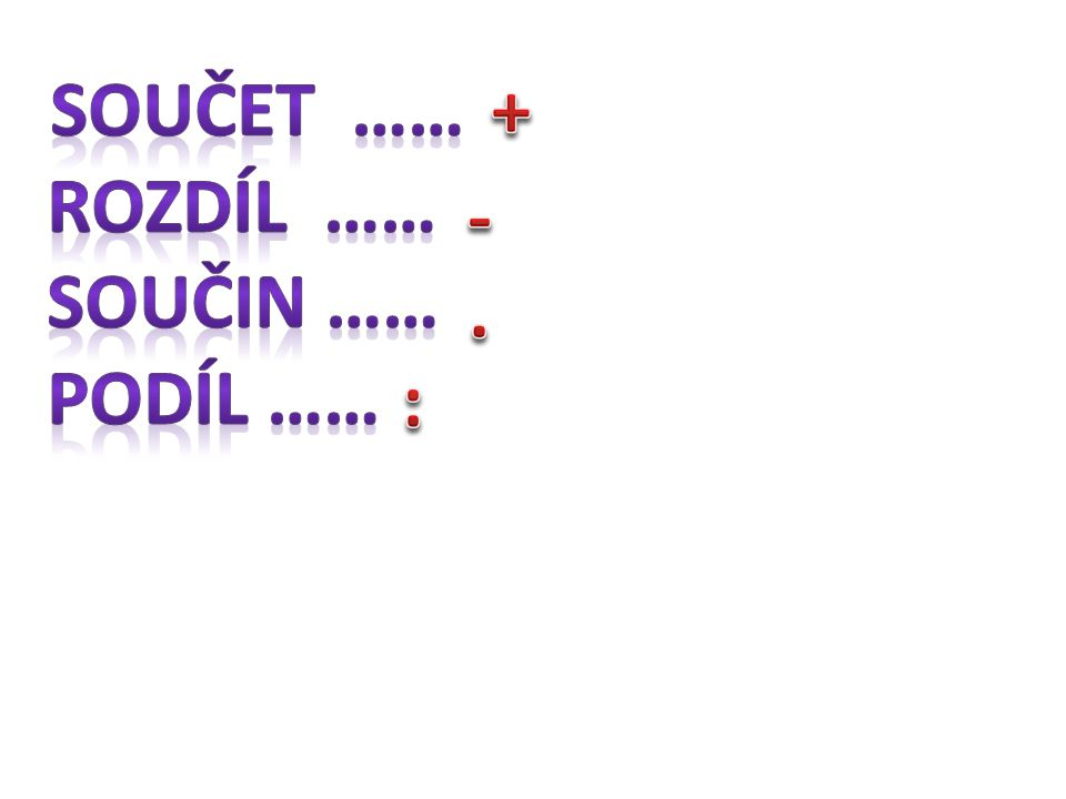 Součet …… Rozdíl …… Součin …… Podíl …… + - . :