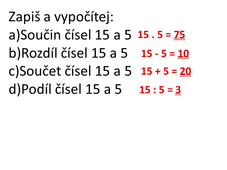Zapiš a vypočítej: Součin čísel 15 a 5 Rozdíl čísel 15 a 5