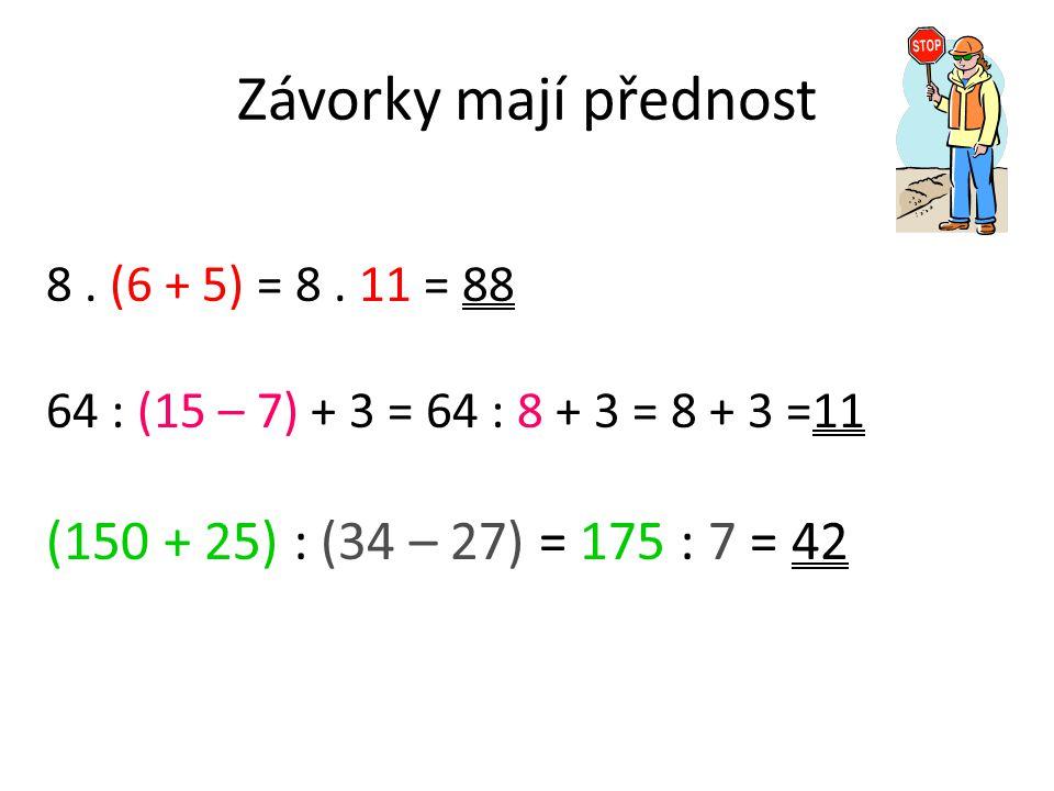 Závorky mají přednost (150 + 25) : (34 – 27) = 175 : 7 = 42