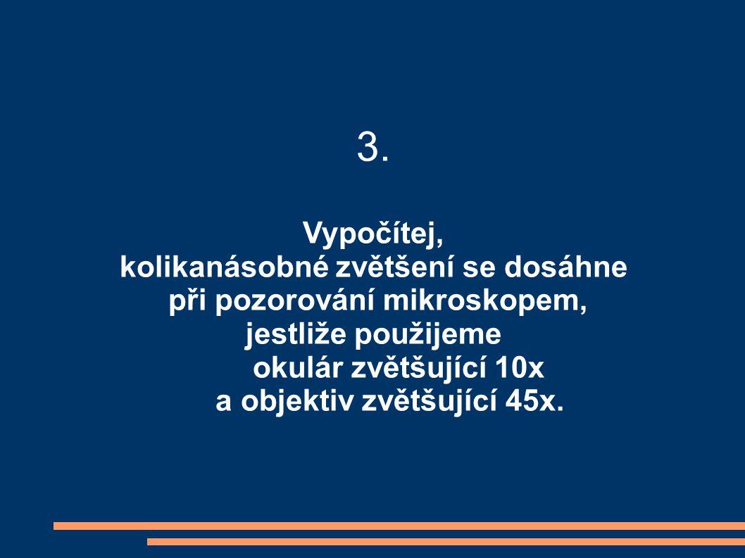 3. Vypočítej, kolikanásobné zvětšení se dosáhne