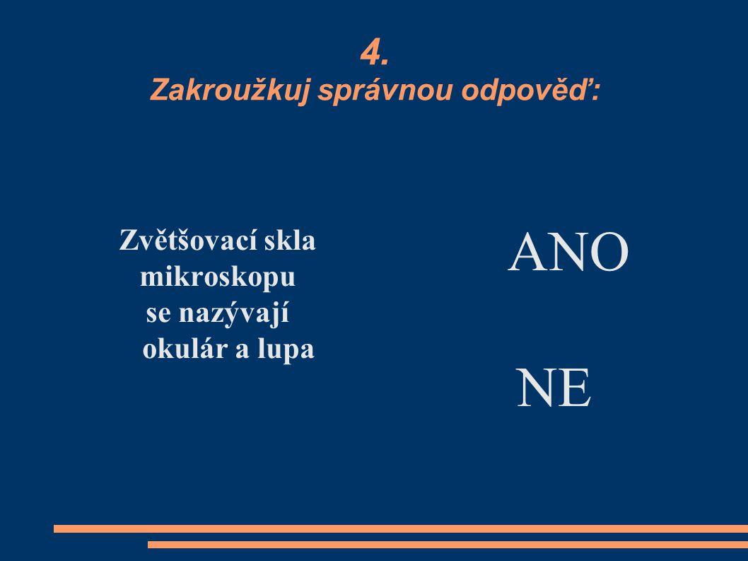 4. Zakroužkuj správnou odpověď: