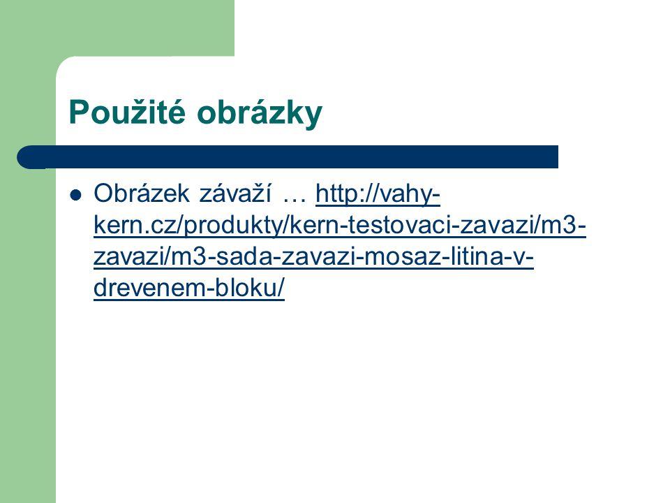 Použité obrázky Obrázek závaží … http://vahy-kern.cz/produkty/kern-testovaci-zavazi/m3-zavazi/m3-sada-zavazi-mosaz-litina-v-drevenem-bloku/