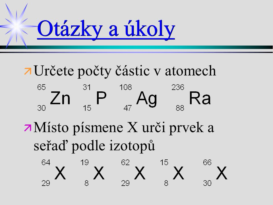 Otázky a úkoly Určete počty částic v atomech