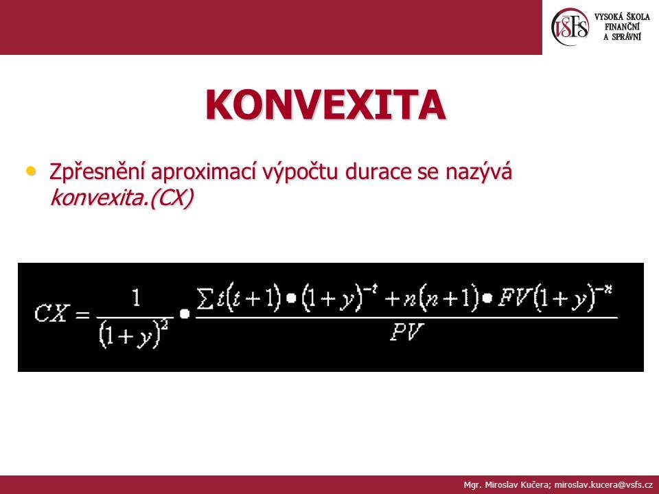 KONVEXITA Zpřesnění aproximací výpočtu durace se nazývá konvexita.(CX)