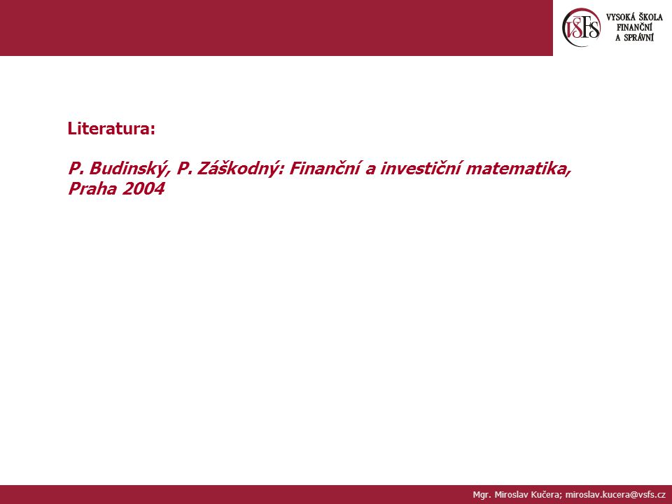 P. Budinský, P. Záškodný: Finanční a investiční matematika, Praha 2004