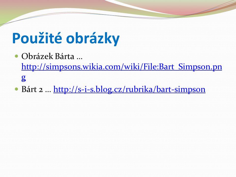 Použité obrázky Obrázek Bárta … http://simpsons.wikia.com/wiki/File:Bart_Simpson.png.