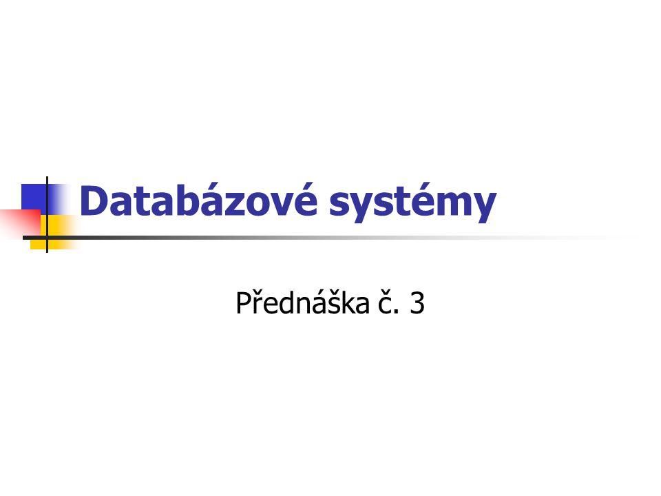 Databázové systémy Přednáška č. 3