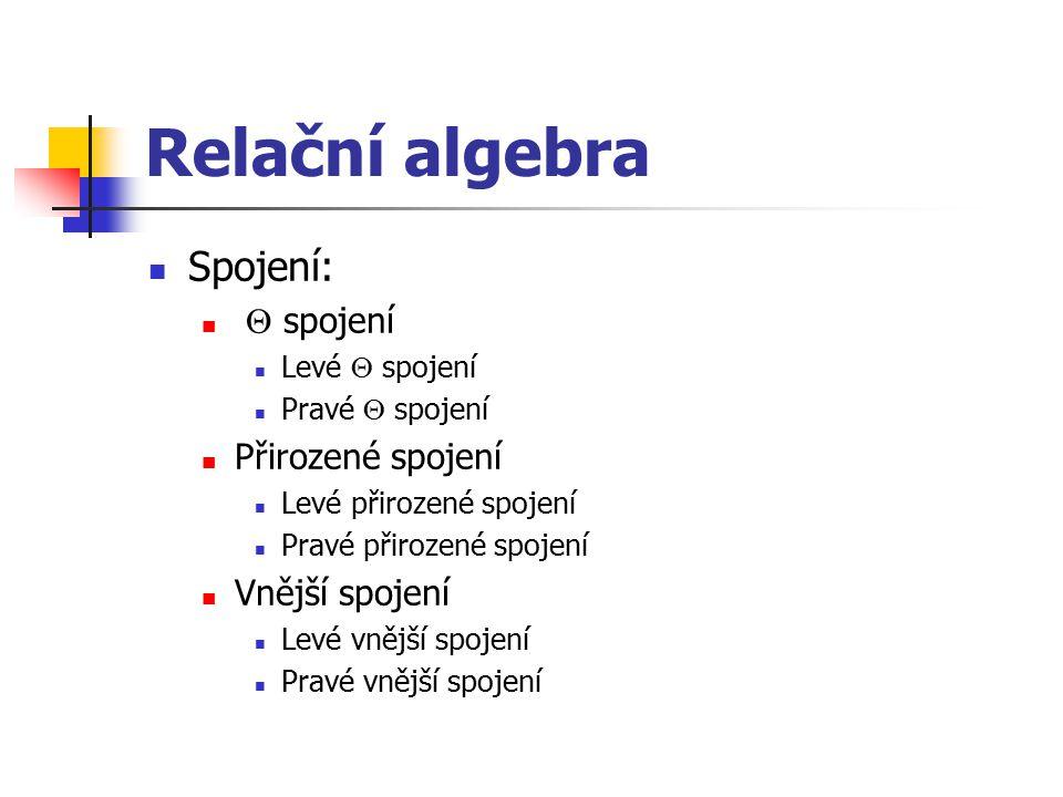 Relační algebra Spojení:  spojení Přirozené spojení Vnější spojení