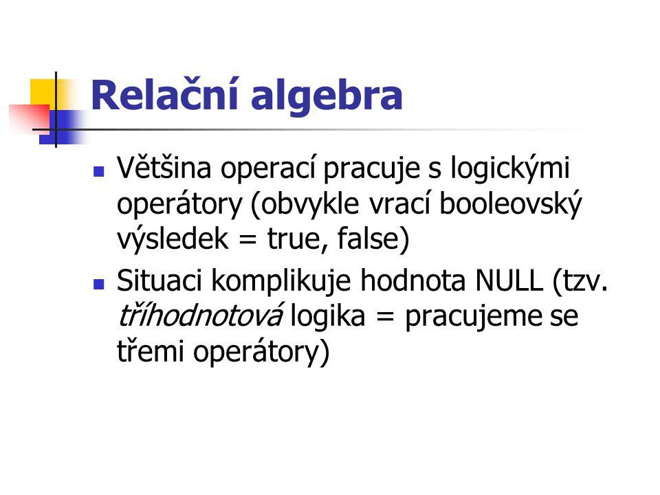 Relační algebra Většina operací pracuje s logickými operátory (obvykle vrací booleovský výsledek = true, false)