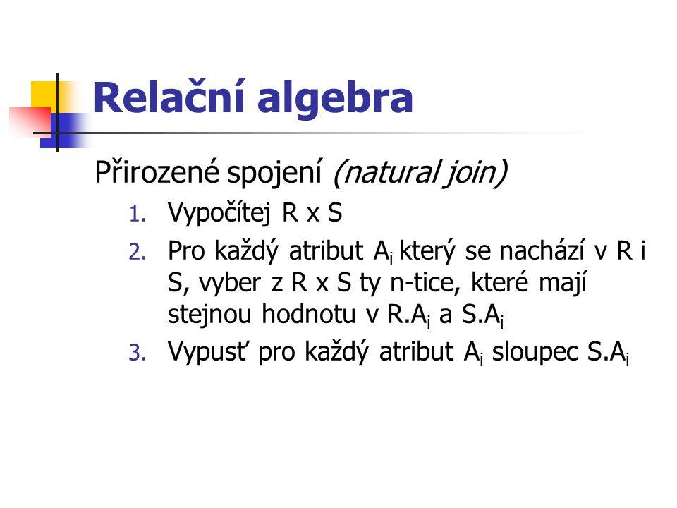 Relační algebra Přirozené spojení (natural join) Vypočítej R x S