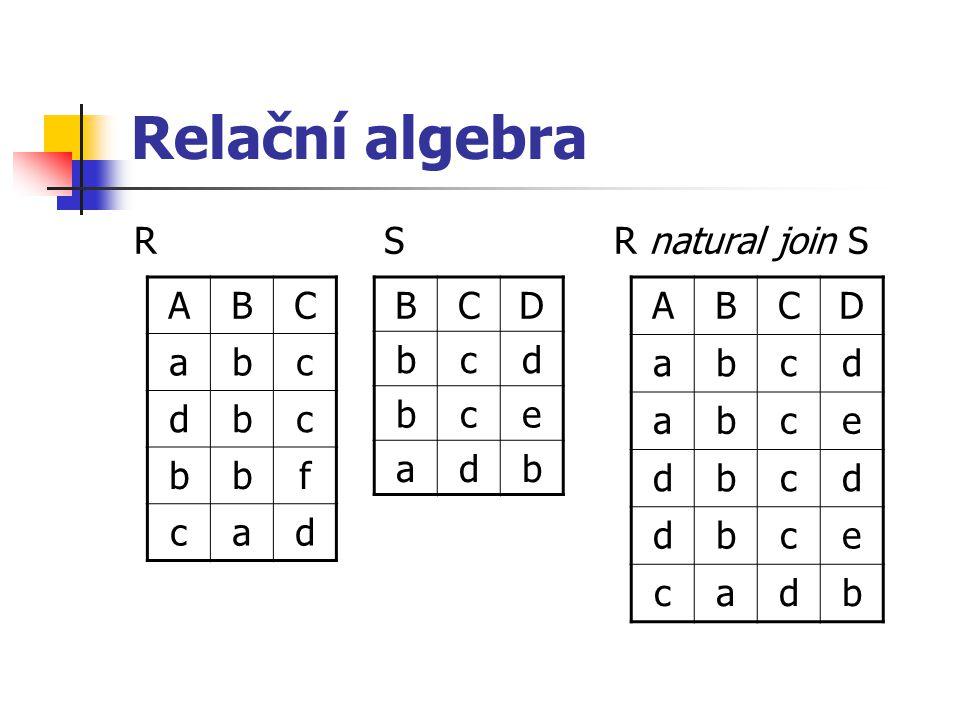 Relační algebra R S R natural join S A B C a b c d f B C D b c d e a A