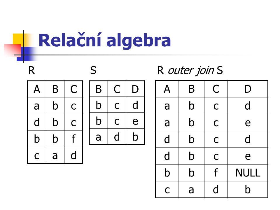 Relační algebra R S R outer join S A B C a b c d f B C D b c d e a A B
