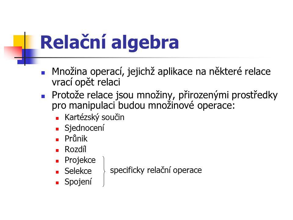 Relační algebra Množina operací, jejichž aplikace na některé relace vrací opět relaci.