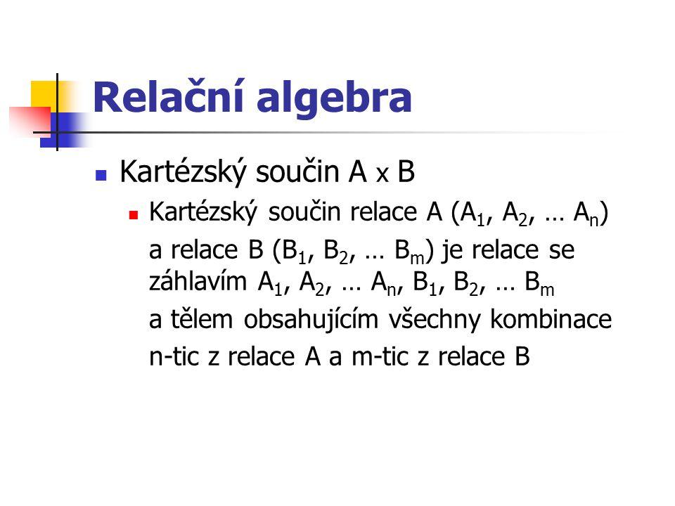 Relační algebra Kartézský součin A x B