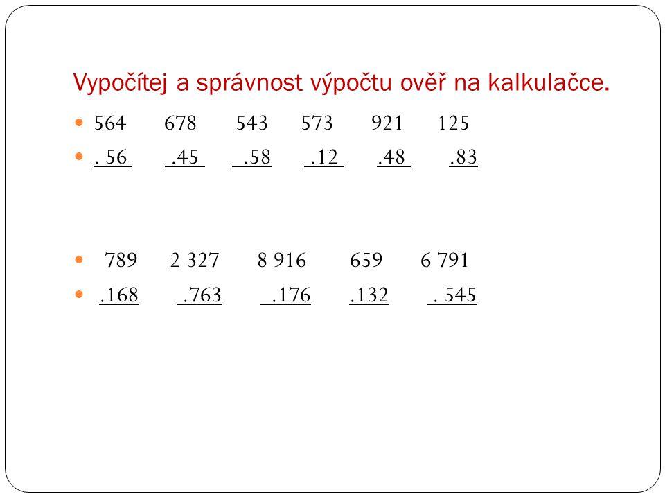 Vypočítej a správnost výpočtu ověř na kalkulačce.