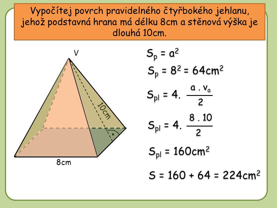 Sp = a2 Sp = 82 = 64cm2 Spl = 4. Spl = 4. Spl = 160cm2