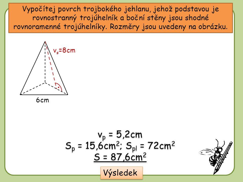 vp = 5,2cm Sp = 15,6cm2; Spl = 72cm2 S = 87,6cm2 Výsledek