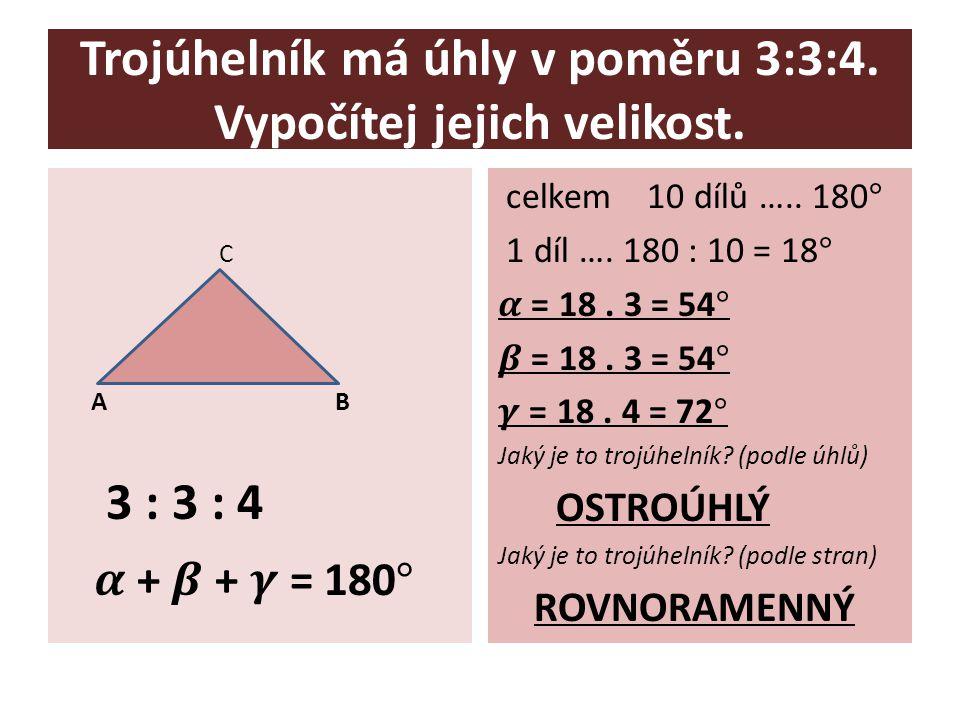Trojúhelník má úhly v poměru 3:3:4. Vypočítej jejich velikost.