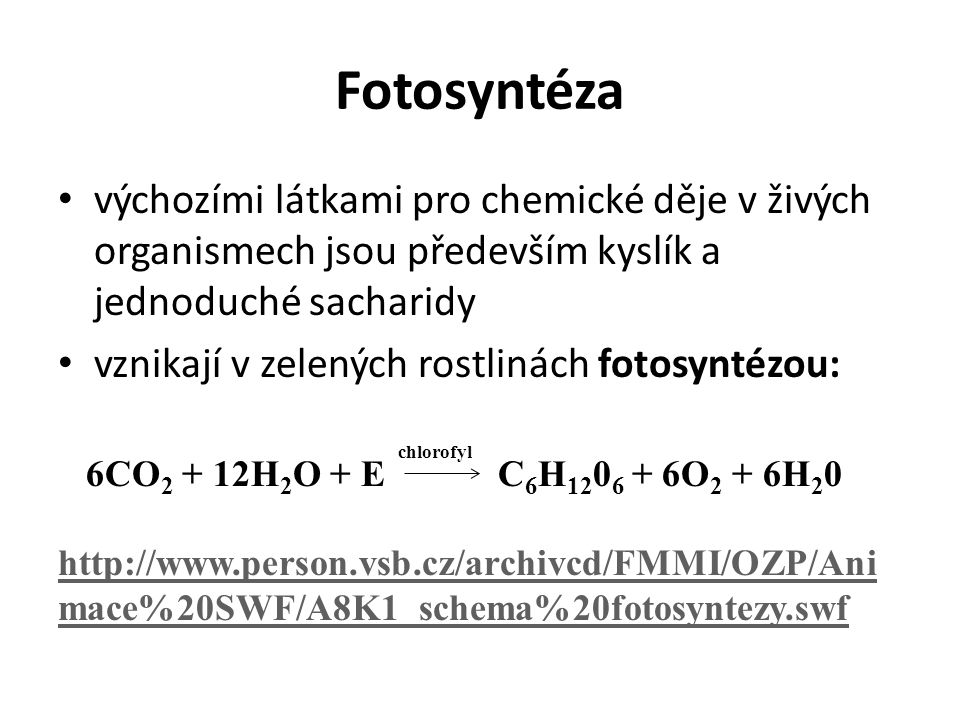 Fotosyntéza výchozími látkami pro chemické děje v živých organismech jsou především kyslík a jednoduché sacharidy.
