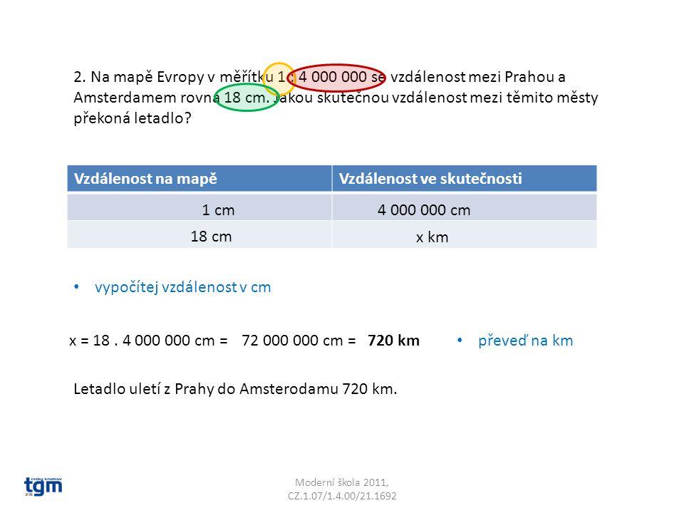 2. Na mapě Evropy v měřítku 1 : 4 000 000 se vzdálenost mezi Prahou a Amsterdamem rovná 18 cm. Jakou skutečnou vzdálenost mezi těmito městy překoná letadlo