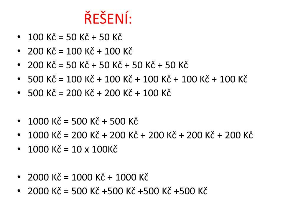 ŘEŠENÍ: 100 Kč = 50 Kč + 50 Kč 200 Kč = 100 Kč + 100 Kč