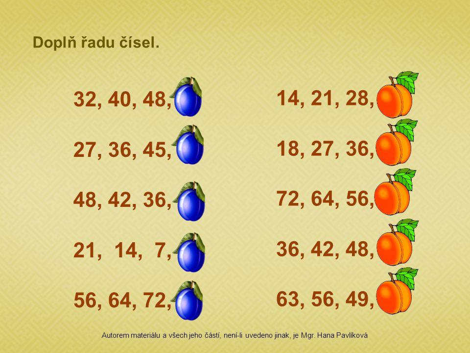 Doplň řadu čísel. 32, 40, 48, 56. 27, 36, 45, 54. 48, 42, 36, 30. 21, 14, 7, 0. 56, 64, 72, 80.