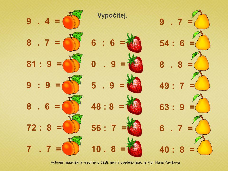 Vypočítej. . 4 = 36. . 7 = 56. : 9 = 9. : 9 = 1. . 6 = 48. : 8 = 9. 7 . 7 = 49.