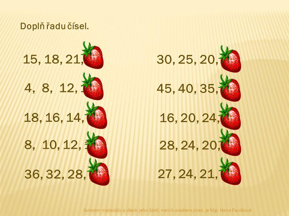 Doplň řadu čísel. 15, 18, 21, 24. 30, 25, 20, 15. 4, 8, 12, 16. 45, 40, 35, 30. 18, 16, 14, 12.
