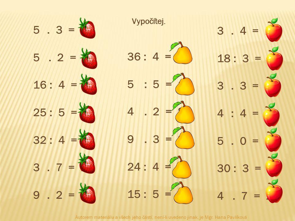 Vypočítej. . 3 = 15. 5 . 2 = 10. : 4 = 4. : 5 = 5. : 4 = 8. . 7 = 21. . 2 = 18.