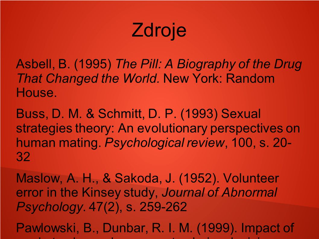 Zdroje Asbell, B. (1995) The Pill: A Biography of the Drug That Changed the World. New York: Random House.