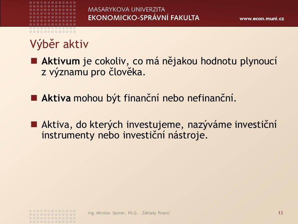 Výběr aktiv Aktivum je cokoliv, co má nějakou hodnotu plynoucí z významu pro člověka. Aktiva mohou být finanční nebo nefinanční.