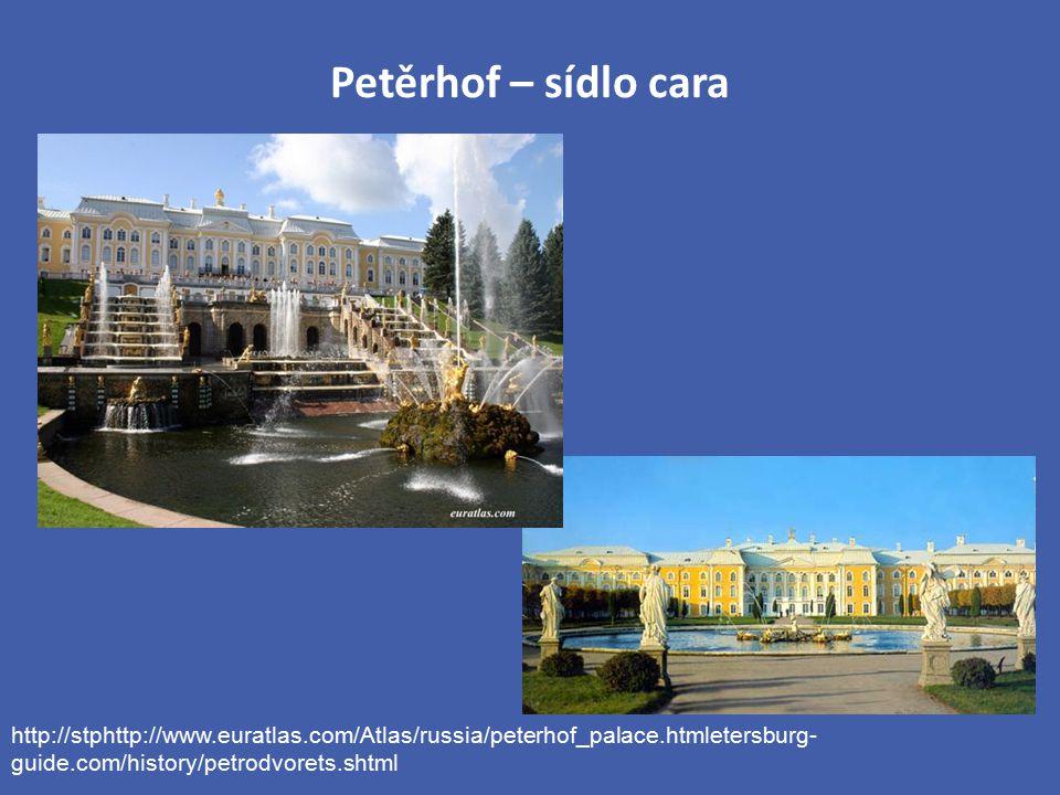 Petěrhof – sídlo cara http://stphttp://www.euratlas.com/Atlas/russia/peterhof_palace.htmletersburg-guide.com/history/petrodvorets.shtml.