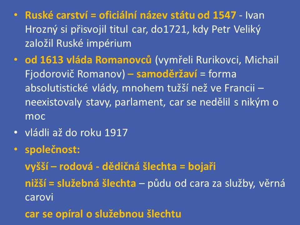 Ruské carství = oficiální název státu od 1547 - Ivan Hrozný si přisvojil titul car, do1721, kdy Petr Veliký založil Ruské impérium