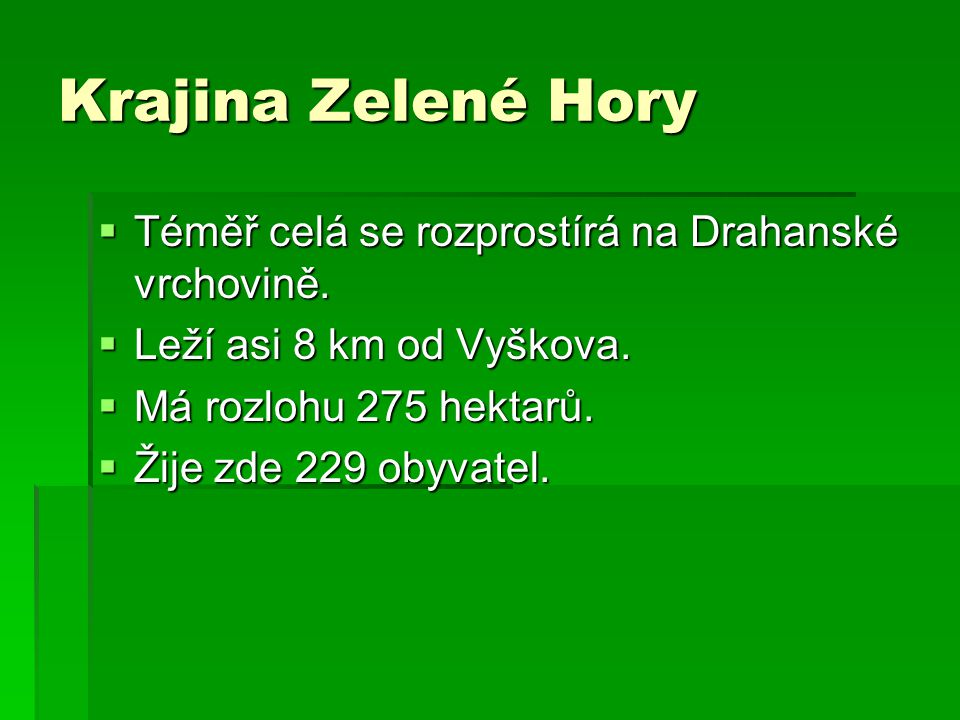 Krajina Zelené Hory Téměř celá se rozprostírá na Drahanské vrchovině.