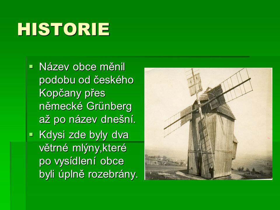 HISTORIE Název obce měnil podobu od českého Kopčany přes německé Grünberg až po název dnešní.