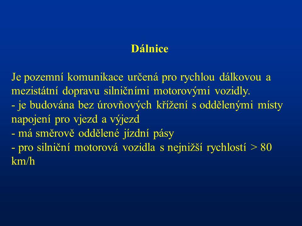 Dálnice Je pozemní komunikace určená pro rychlou dálkovou a mezistátní dopravu silničními motorovými vozidly.