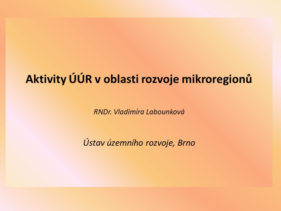 Aktivity ÚÚR v oblasti rozvoje mikroregionů RNDr