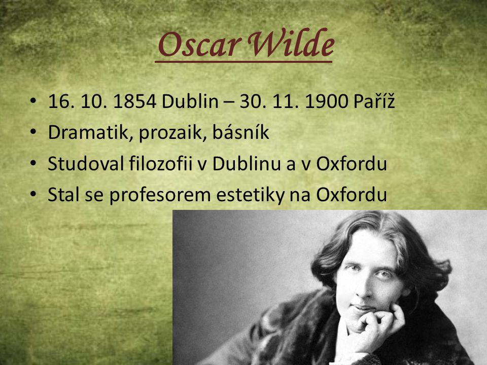 Oscar Wilde 16. 10. 1854 Dublin – 30. 11. 1900 Paříž