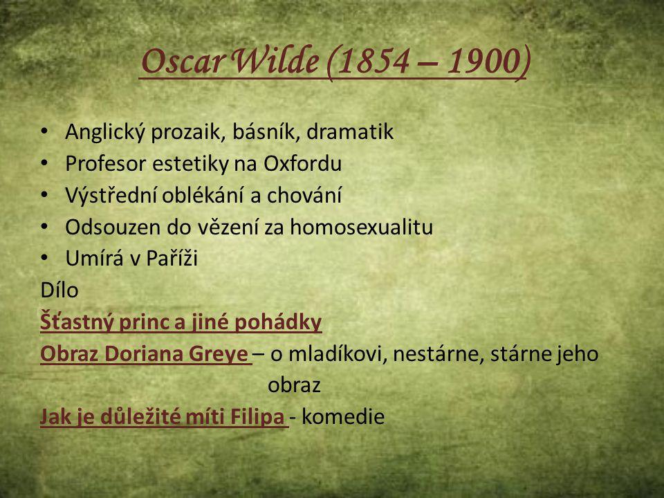 Oscar Wilde (1854 – 1900) Anglický prozaik, básník, dramatik