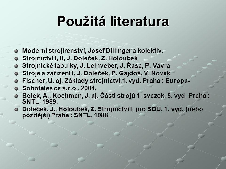 Použitá literatura Moderní strojírenství, Josef Dillinger a kolektiv.