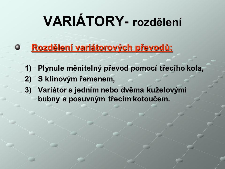 VARIÁTORY- rozdělení Rozdělení variátorových převodů: