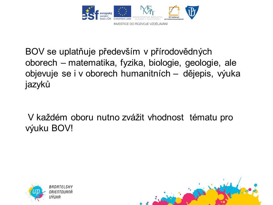 BOV se uplatňuje především v přírodovědných oborech – matematika, fyzika, biologie, geologie, ale objevuje se i v oborech humanitních – dějepis, výuka jazyků