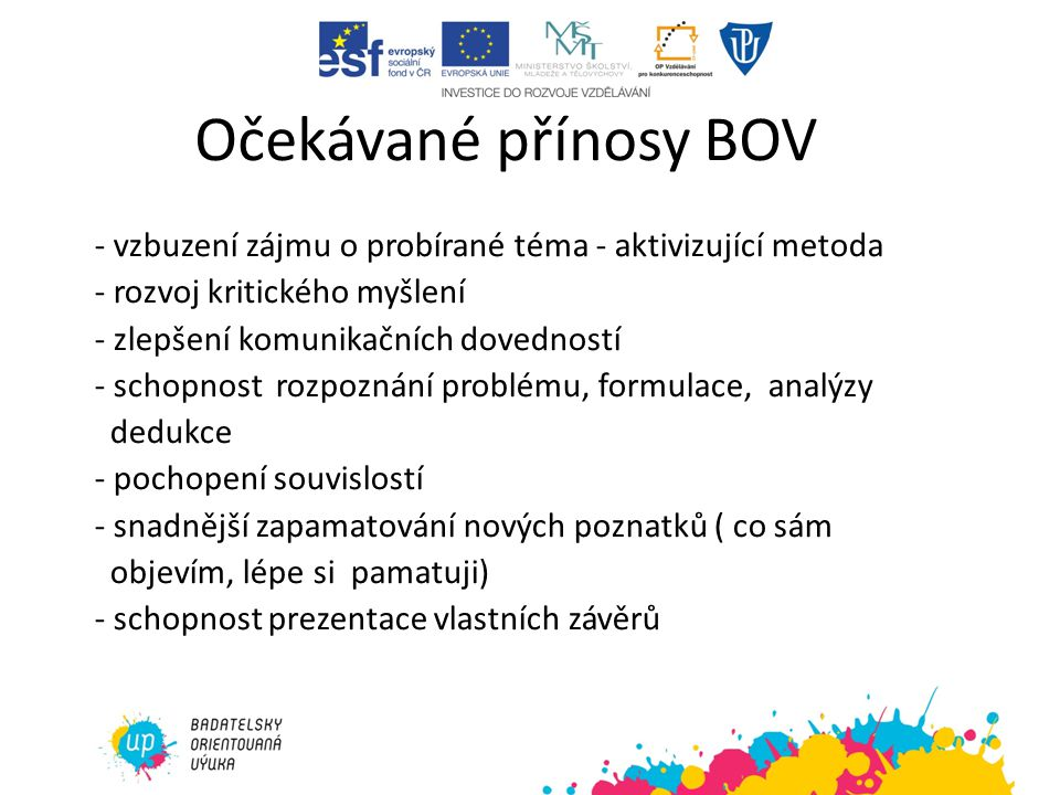 Očekávané přínosy BOV - vzbuzení zájmu o probírané téma - aktivizující metoda. - rozvoj kritického myšlení.