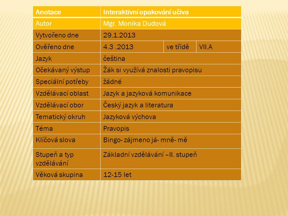 Anotace Interaktivní opakování učiva. Autor. Mgr. Monika Dudová. Vytvořeno dne. 29.1.2013. Ověřeno dne.