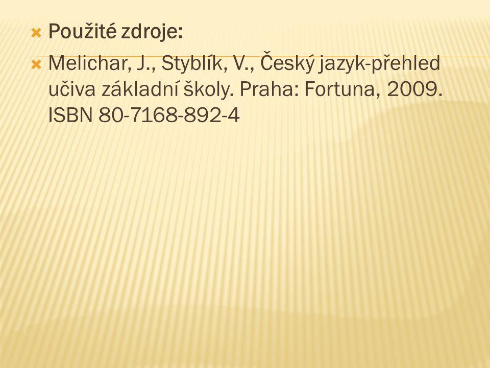 Použité zdroje: Melichar, J., Styblík, V., Český jazyk-přehled učiva základní školy.
